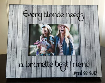 Best friend picture frame // Every blonde needs a brunette best friend // personalized gift for friend // holds 4x6 photo