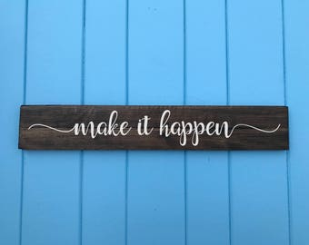 Make It Happen - Make It Happen Sign - Inspirational wall art - Housewarming Gift - Wedding Gift - Birthday Gift - Mothers Day Gift