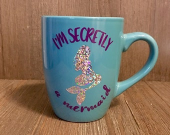 I'm Secretly A Mermaid coffee mug, Mermaid Coffee Mug, Memaid Mug, Mermaid Gift