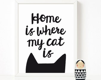 Home is where my cat is, feline print, cat lovers art print, black and white cat poster, new home gift for pet lover