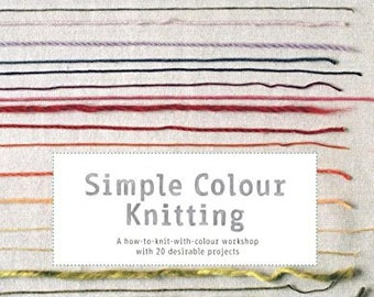 SALE - Simple Colour Knitting: A How-to-knit-with-colour Workshop with 20 Desirable Projects by Erika Knight - knitting patterns, colourwork