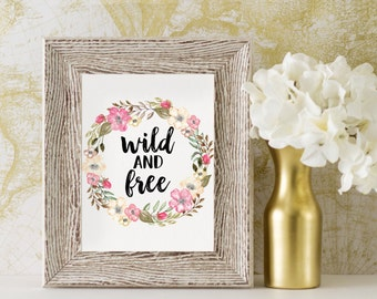 Wild And Free Floral Print, Quote Print, Office Decor, Home Decor, Instant Download