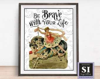 Be Brave With Your Life, Bravey Quote, Girl Horseback Rider, Vintage Circus Quote, Circus Printable, Inspiratinal Print, Bedroom Printable