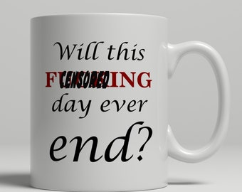Curse word mug, F*cking day ever end, cussing mug, cuss word mug, vulgar mug, work collegue mug, Mature mug, UK Mug Shop, RM2014
