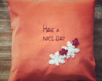 """Hand embroidered square cushion, cushion """"Have a Nice Day"""", with customizable phrase"""