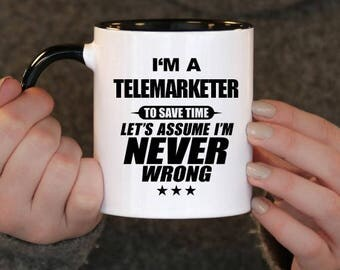 I'm a Telemarketer to Save Time Let's assume I'm Never Wrong, Telemarketer Gift, Telemarketer Birthday, Telemarketer Mug, Telemarketer Gift