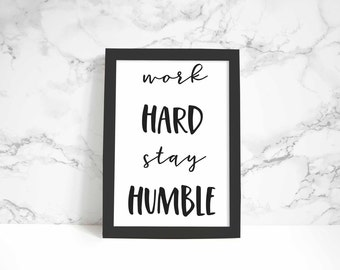 Work Hard Stay Humble print, wall art, quote