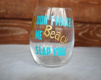 Don't make me beach slap you stemless wine glass