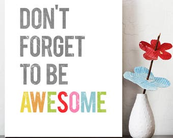 Don't Forget To Be Awesome Inspirational Wall Art Print, Kid's Room Decor, Children's Wall Art, Gender Neutral Nursery Decor, Be awesome art