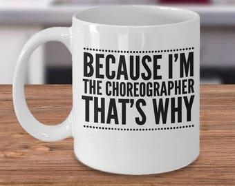 Dance Teacher Mug - Choreographer Coffee Cup - Choreographer Gifts - Because I'm The Choreographer That's Why