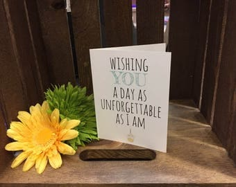 PRINTED Wishing You A Day As Unforgettable As I Am Birthday Card