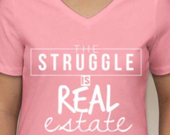 Real Estate T-Shirt - The Struggle Is Real Estate