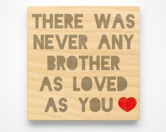 "Gift for Brother- Never Any Brother as Loved as You Art Block Sign- 4"" x 4"" Gift from Sister"