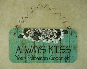 SIGN Always Kiss Your POLICEMAN Goodnight - Home Decor Metal Sign Gift For Him Her Rustic Wood Flowers Cute LEO Law Enforcement Spouse Wife