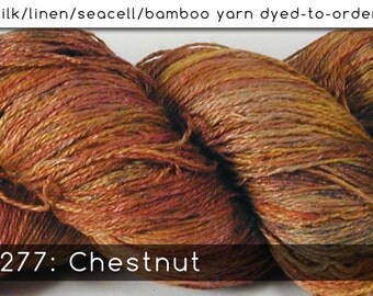 DtO 277: Chestnut on Silk/Linen/Seacell/Bamboo Yarn Custom Dyed-to-Order
