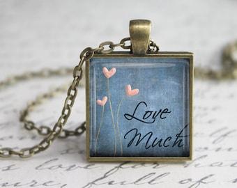 Love Much Pendant ,Love Pendant, Inspirational Pendant,  Art Pendant,Love Much Necklace, love Necklace Pendant,Quote pendant.