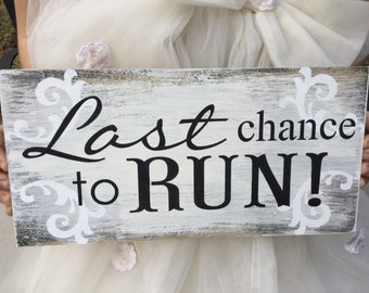 Rustic , wedding sign, last  chance to run, ring bearer sign, flower girl sign,  Kerri Art