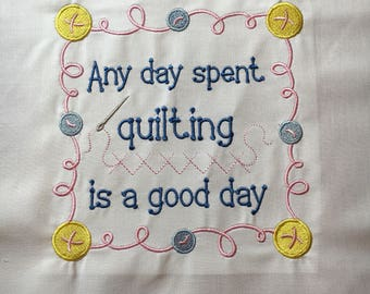 Embroidered quilt block - Any day spent quilting is a good day - ready to sew or frame 12 in square / sewist / DIY / gift for her / handmade