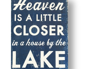 Heaven is a little closer in a house by the lake 7 x 10