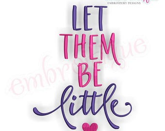 Let Them Be Little   -Instant Download Machine Embroidery Design