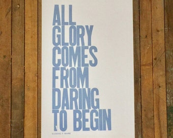 Light Blue Letterpress Typography Poster, All Glory Comes from Daring to Begin 11x17 Print