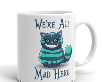 We're All Mad In Here, Alice in Wonderland, Funny Coffee Mug, All Mad In Here, Office Fun, Boss Gift, Wonderland, 11 oz or 15 oz (YOU PICK)