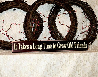It Takes a Long Time To Grow Old Friends - Primitive Country Painted Wall Sign, Friendship sign, Housewarming gift, New Home Gift, Primitive