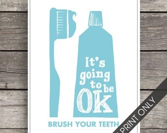 It's Going to Be OK BRUSH Your TEETH - Art Print (Featured in Cali Dreamin) Inspirational Art Print and Poster Collection