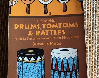 1974 How To Make Drums, Tomtoms and Rattles Primitive percussions instruments in Modern Use