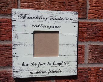 Shabby teaching made us colleagues fun and laughter made us friends photo frame teachers