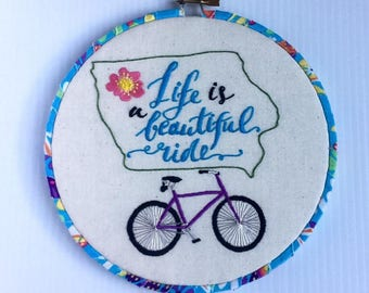 Life is a Beautiful Ride Iowa Themed Hand Embroidered Hoop Art