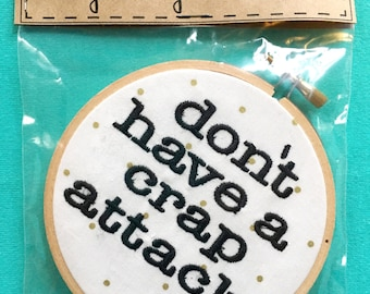 """Dirty Wordy Embroidery 4"""" Don't Have A Crap Attack Home Decor Gift"""