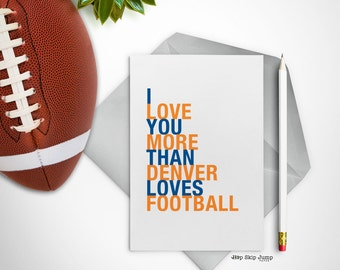 Denver Colorado Card, I Love You More Than Denver Loves Football, A2 size greeting card, Free U.S. Shipping
