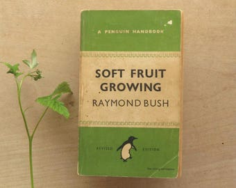 Penguin paperback 1940s gardening book Soft Fruit Growing gift for gardeners by Raymond Bush