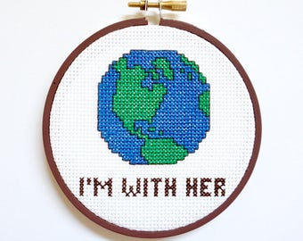 I'm With Her - Planet Earth - Environmentalist - 4 Inch Cross Stitch Hoop