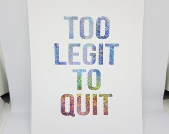 Oops Print - Too Legit to Quit - Bold Font Hologram Silver Glitter Foil 5 x 7 Print