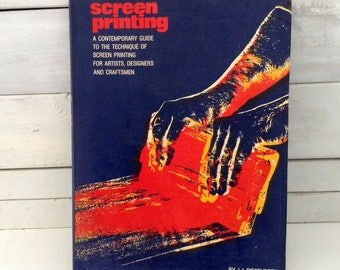 Screen Printing - How To - Techniques for Artists, Designers & Craftsmen - 1979 - creative art - commercial reproduction process