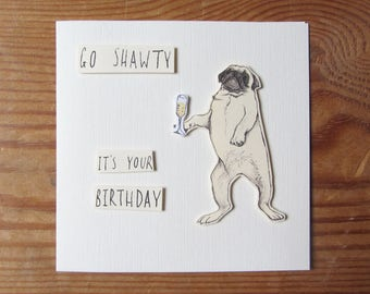 Go Shawty it's your Birthday! Dancing Pug with Champagne Celebration Card