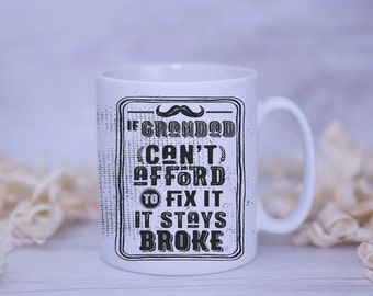 If Grandad Can't Afford To Fix It, It Stays Broke Satin Coated Mug - Colours to Choose From