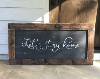 Let's stay home - rustic farmhouse handmade sign