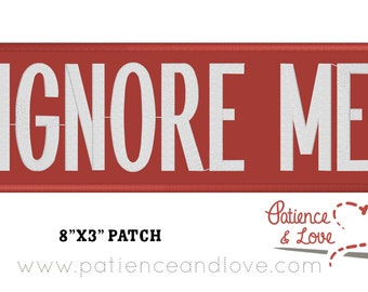 1 Patch, IGNORE ME, 8 inches x 3 inches, Sew on, customizable, custom embroidered patch