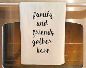 FAMILY and FRIENDS GATHER here: Flour Sack Tea Towel - Kitchen Towel