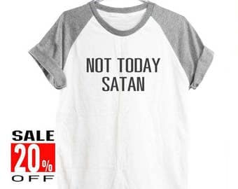Not today satan shirt funny top instagram tshirt tumblr shirt trendy shirt women shirt short sleeve shirt unisex shirt size S M L