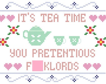 PDF PATTERN It's tea time you pretentious f*cklords cross stitch