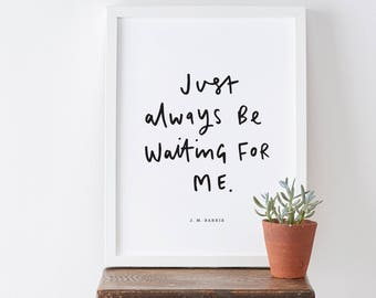 Just Always Be Waiting Print - Literary Print - Hand Lettered Typography Print - Peter Pan Quote - Gift For Her - Gift For Friends