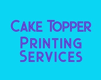Printing Services for our Cake Topper Designs