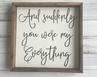 And suddenly you were my everything 1'x1' framed farmhouse decor wood sign