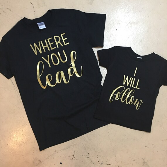 Where you lead, I will follow - Mother/Daughter Shirts