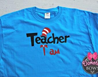 Teacher I am shirt, Dr. Seuss shirt, Teacher shirt, Dr. Seuss Birthday, Happy Birthday Dr. Seuss, Dr. Seuss shirt, Cat in the Hat, Reading