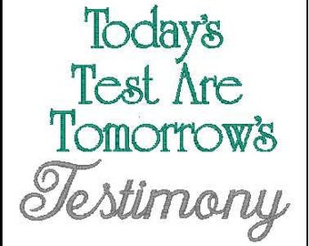 Today's test are tomorrows testimony  embroidery design bible verse embroidery pray embroidery design blessings embroidery design
